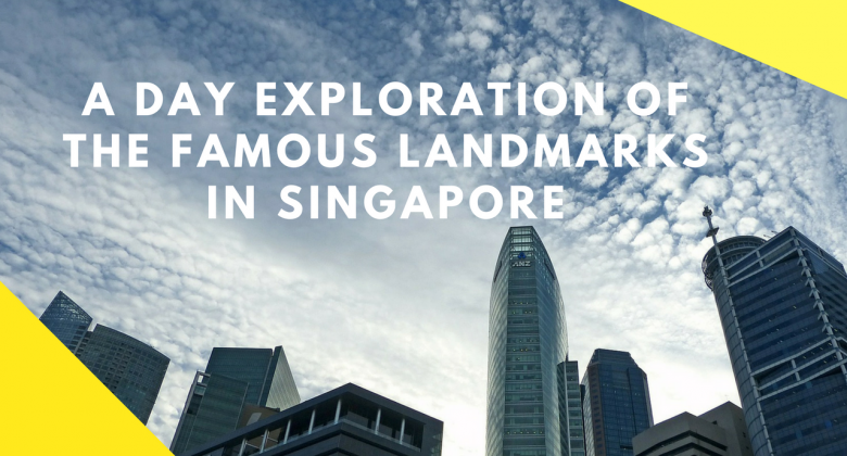 A Day Exploration of the Famous Landmarks in Singapore