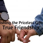 Cherishing the Priceless Gift of a True Friendship