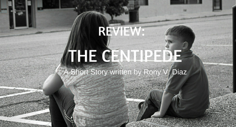 "Summary and Review of ""The Centipede,"" a short story by Rony V. Diaz"