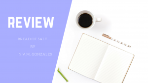 "Story Review: ""The Bread of Salt,"" a short story by N.V.M. Gonzales"