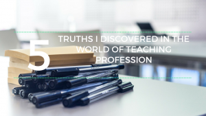 5 Truths I Discovered in the World of the Teaching Profession