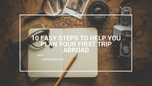 10 Easy Steps to Help You Plan Your First Trip Abroad