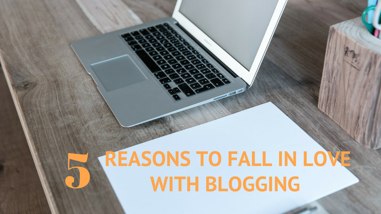 5 reasons to fall in love with blogging