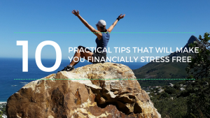 10 Practical Tips that Will Make You Financially Stress Free