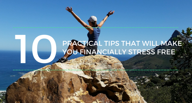 10 practical tips that will make you financiall stress free