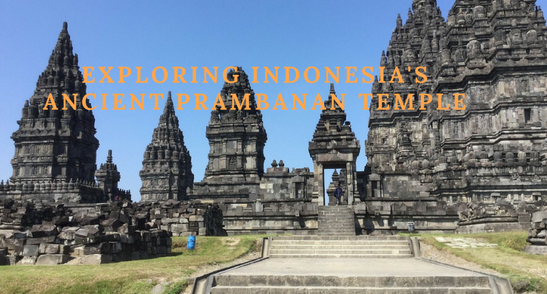 Exploring Indonesia Ancient Prambanan Temple