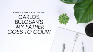 Story Review: My Father Goes to Court by Carlos Bulosan